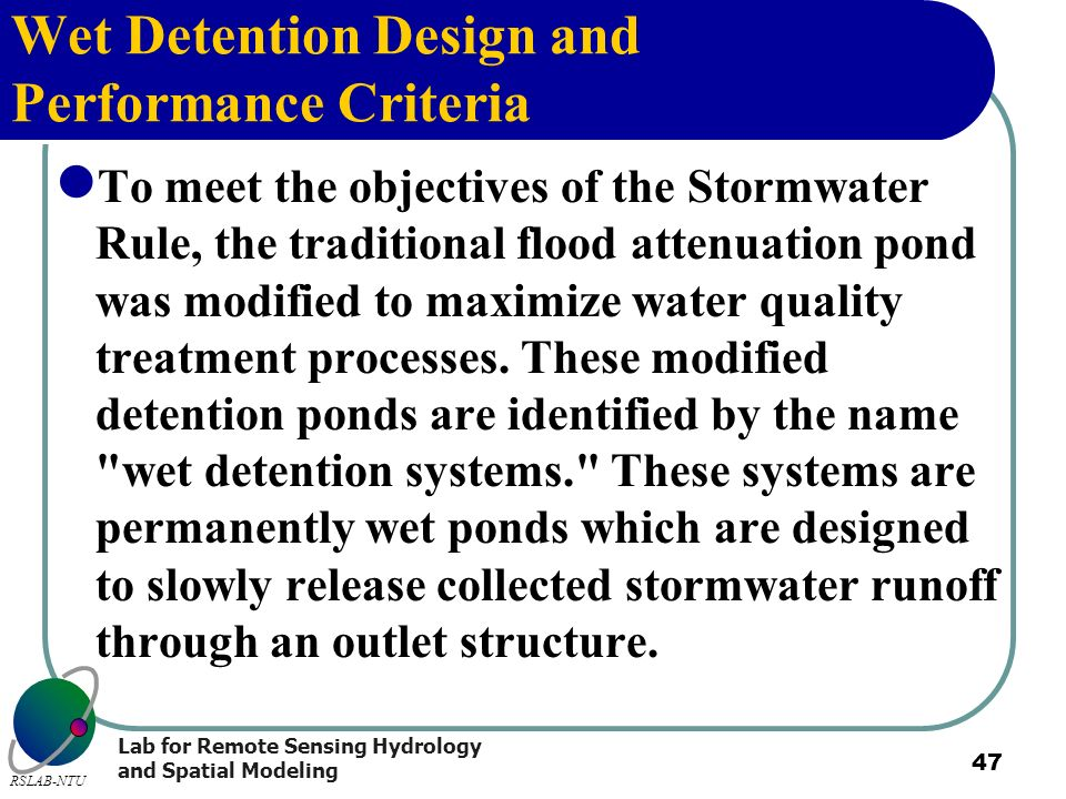 Lab for Remote Sensing Hydrology and Spatial Modeling RSLAB-NTU 47 Wet Detention Design and Performance Criteria To meet the objectives of the Stormwa