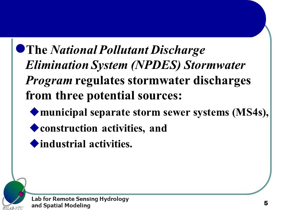Lab for Remote Sensing Hydrology and Spatial Modeling RSLAB-NTU 5 The National Pollutant Discharge Elimination System (NPDES) Stormwater Program regul