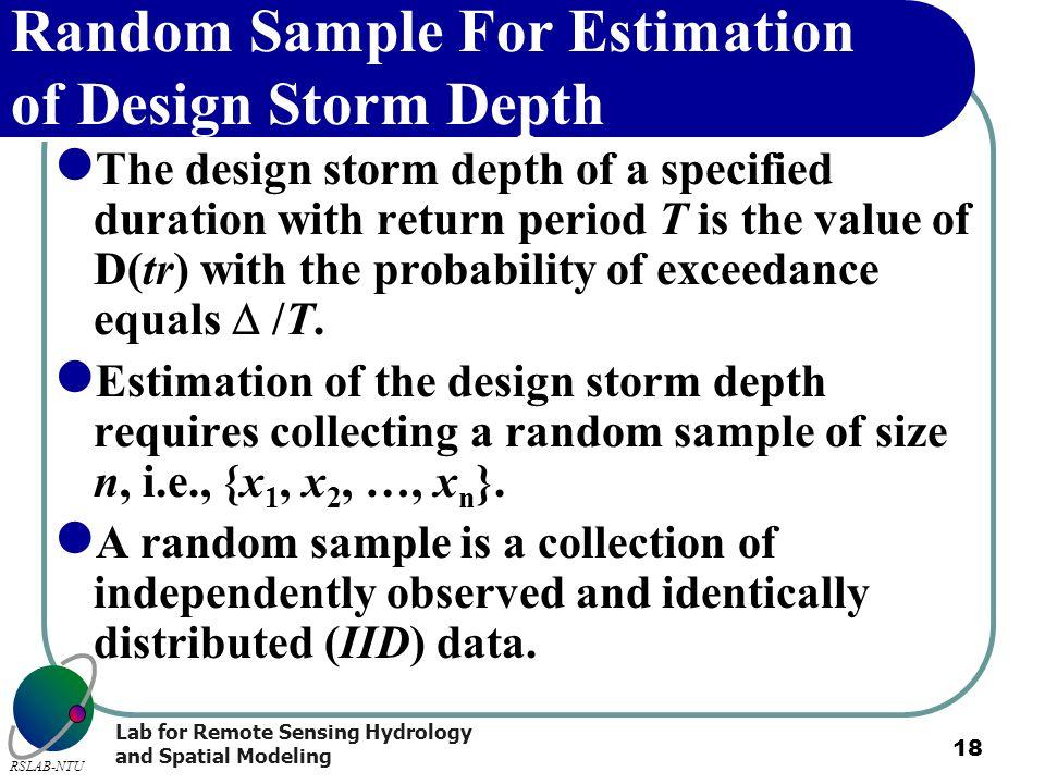 Lab for Remote Sensing Hydrology and Spatial Modeling RSLAB-NTU 18 Random Sample For Estimation of Design Storm Depth The design storm depth of a spec