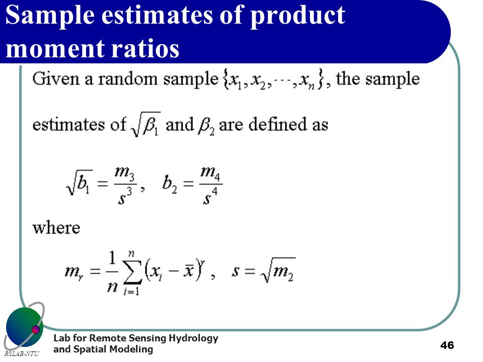 Lab for Remote Sensing Hydrology and Spatial Modeling RSLAB-NTU 46 Sample estimates of product moment ratios