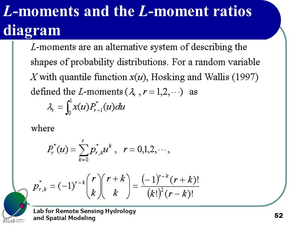 Lab for Remote Sensing Hydrology and Spatial Modeling RSLAB-NTU 52 L-moments and the L-moment ratios diagram