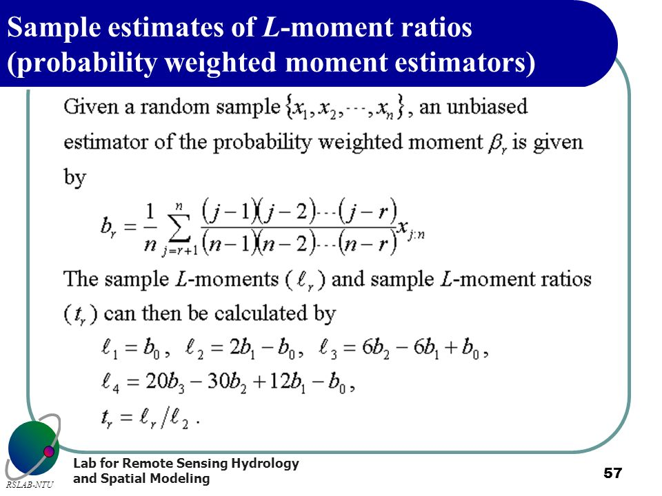 Lab for Remote Sensing Hydrology and Spatial Modeling RSLAB-NTU 57 Sample estimates of L-moment ratios (probability weighted moment estimators)