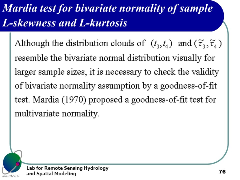 Lab for Remote Sensing Hydrology and Spatial Modeling RSLAB-NTU 76 Mardia test for bivariate normality of sample L-skewness and L-kurtosis