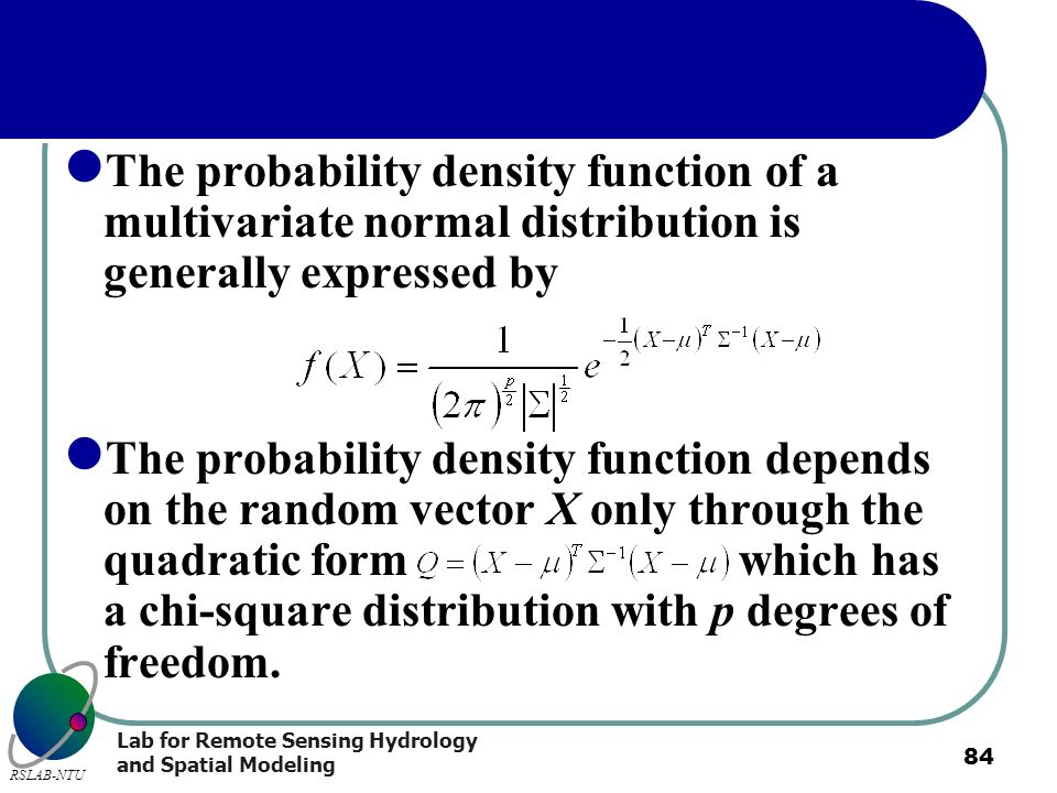 Lab for Remote Sensing Hydrology and Spatial Modeling RSLAB-NTU 84 The probability density function of a multivariate normal distribution is generally