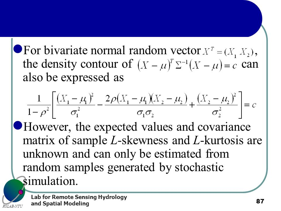Lab for Remote Sensing Hydrology and Spatial Modeling RSLAB-NTU 87 For bivariate normal random vector, the density contour of can also be expressed as