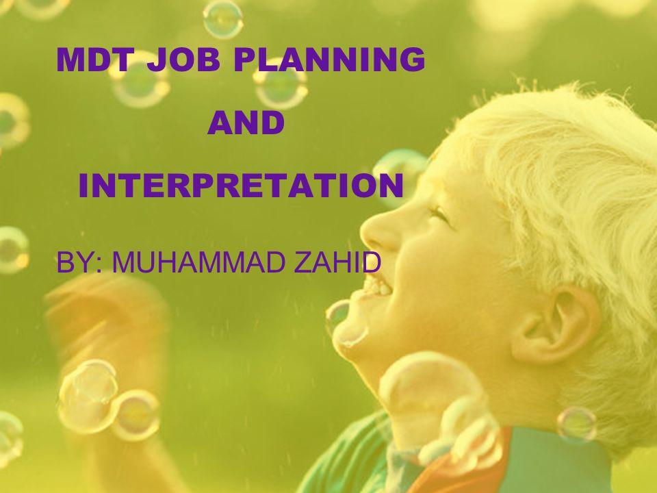 MDT JOB PLANNING AND INTERPRETATION BY: MUHAMMAD ZAHID
