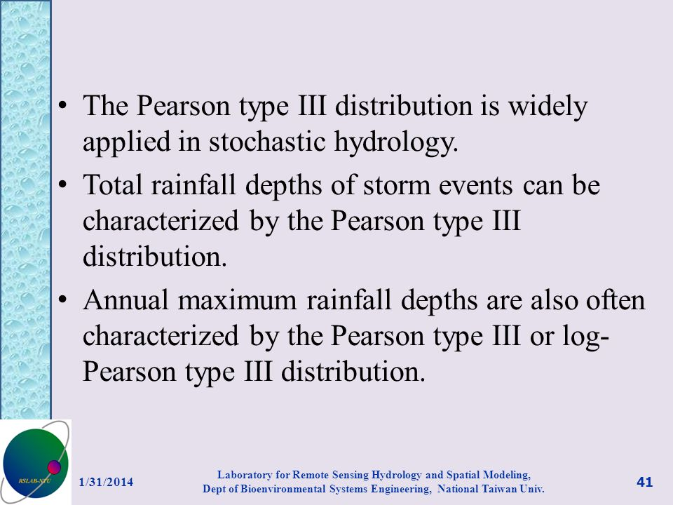 The Pearson type III distribution is widely applied in stochastic hydrology. Total rainfall depths of storm events can be characterized by the Pearson