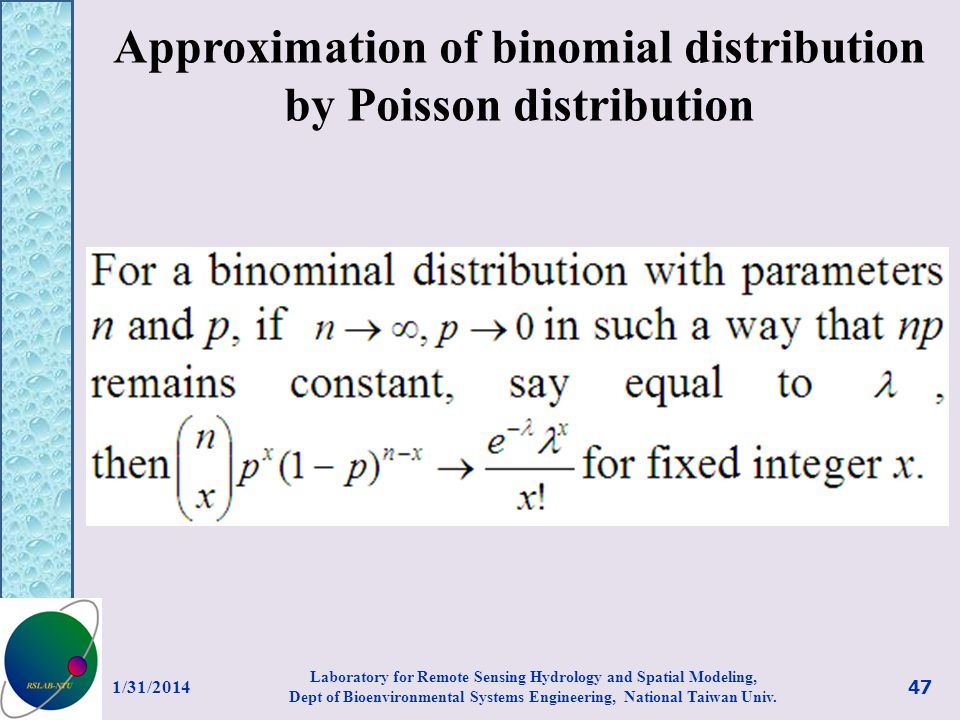 Approximation of binomial distribution by Poisson distribution 1/31/2014 47 Laboratory for Remote Sensing Hydrology and Spatial Modeling, Dept of Bioe