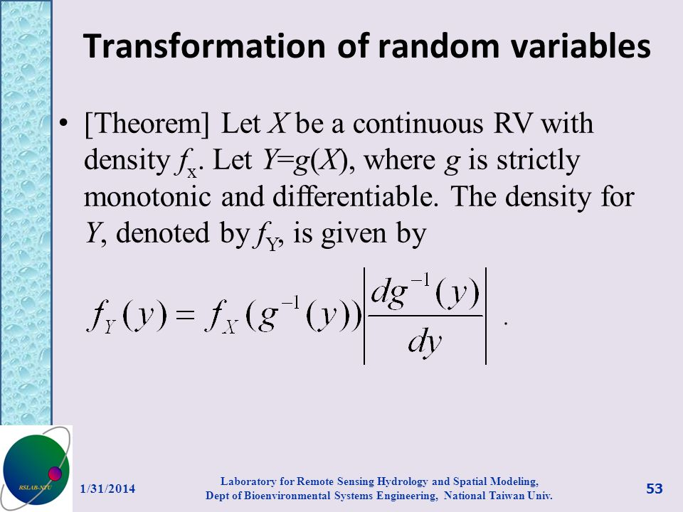 Transformation of random variables [Theorem] Let X be a continuous RV with density f x. Let Y=g(X), where g is strictly monotonic and differentiable.