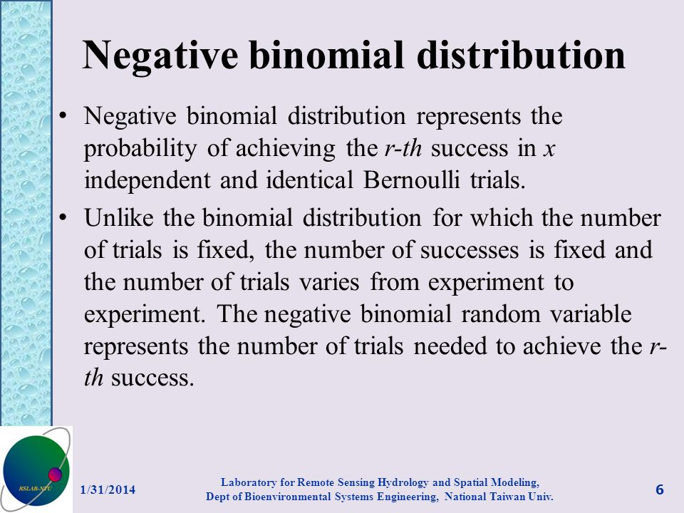 Negative binomial distribution Negative binomial distribution represents the probability of achieving the r-th success in x independent and identical