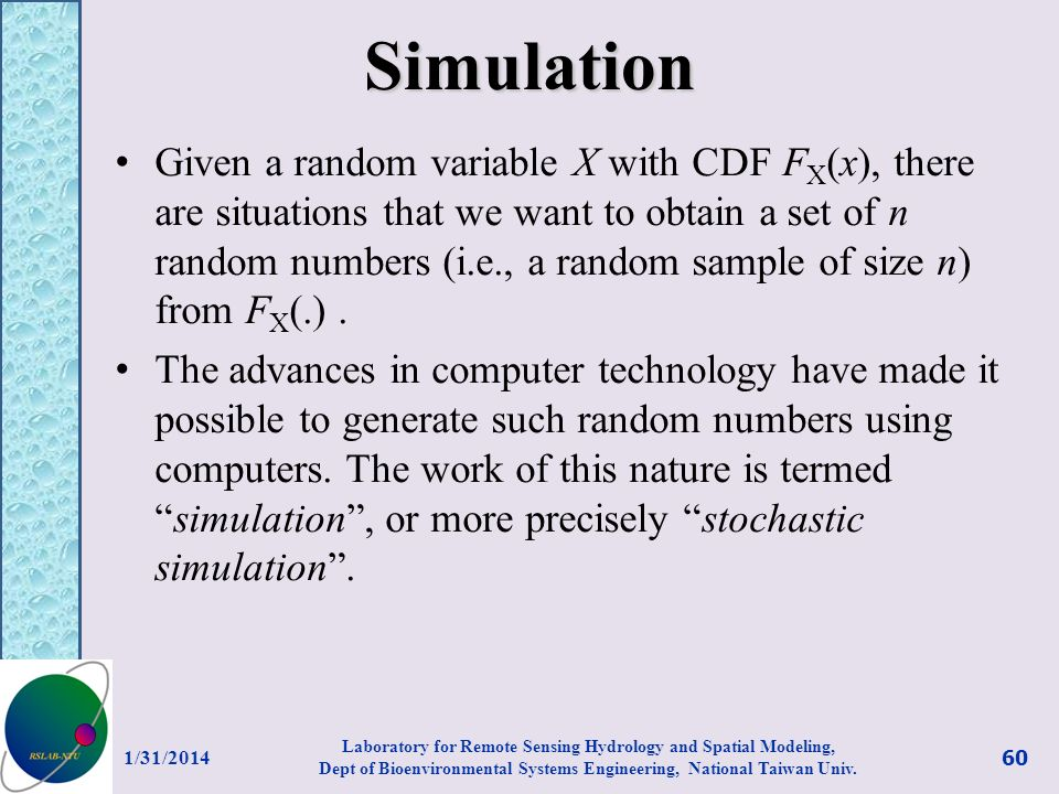 Simulation Given a random variable X with CDF F X (x), there are situations that we want to obtain a set of n random numbers (i.e., a random sample of