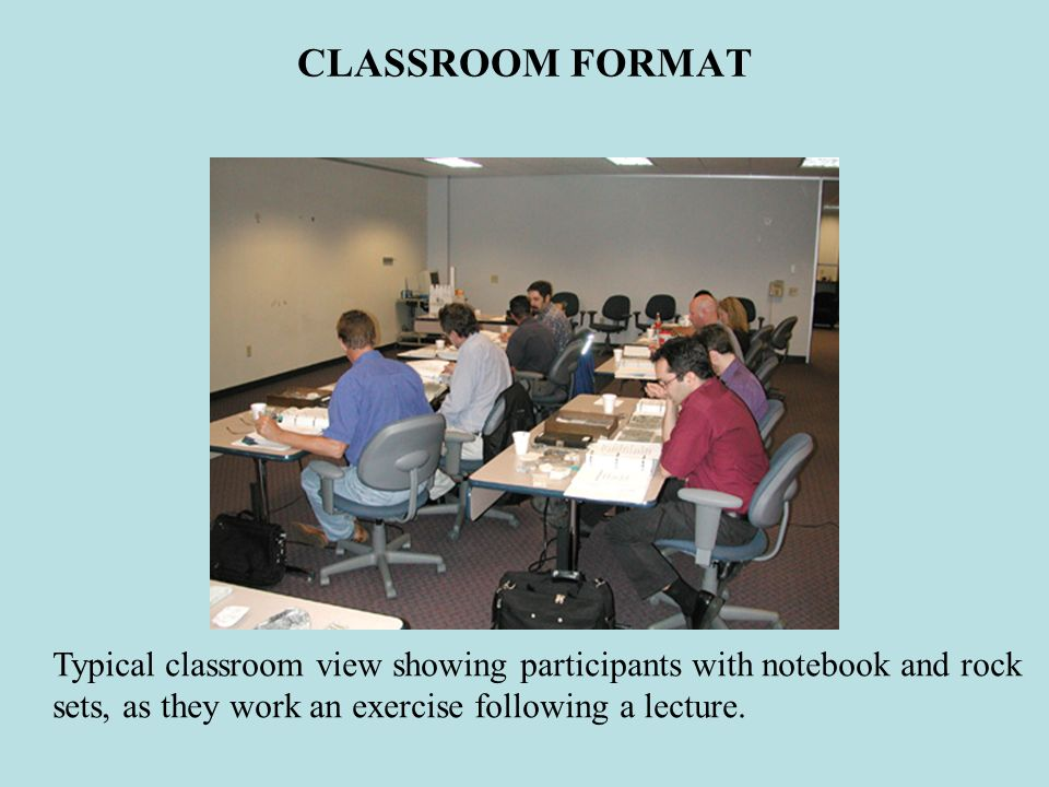 CLASSROOM FORMAT Typical classroom view showing participants with notebook and rock sets, as they work an exercise following a lecture.