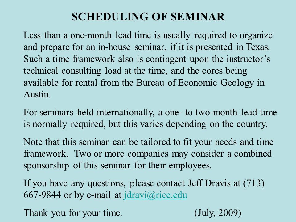 SCHEDULING OF SEMINAR Less than a one-month lead time is usually required to organize and prepare for an in-house seminar, if it is presented in Texas.