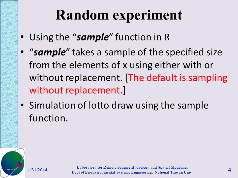 Random experiment Using the sample function in R sample takes a sample of the specified size from the elements of x using either with or without replacement.