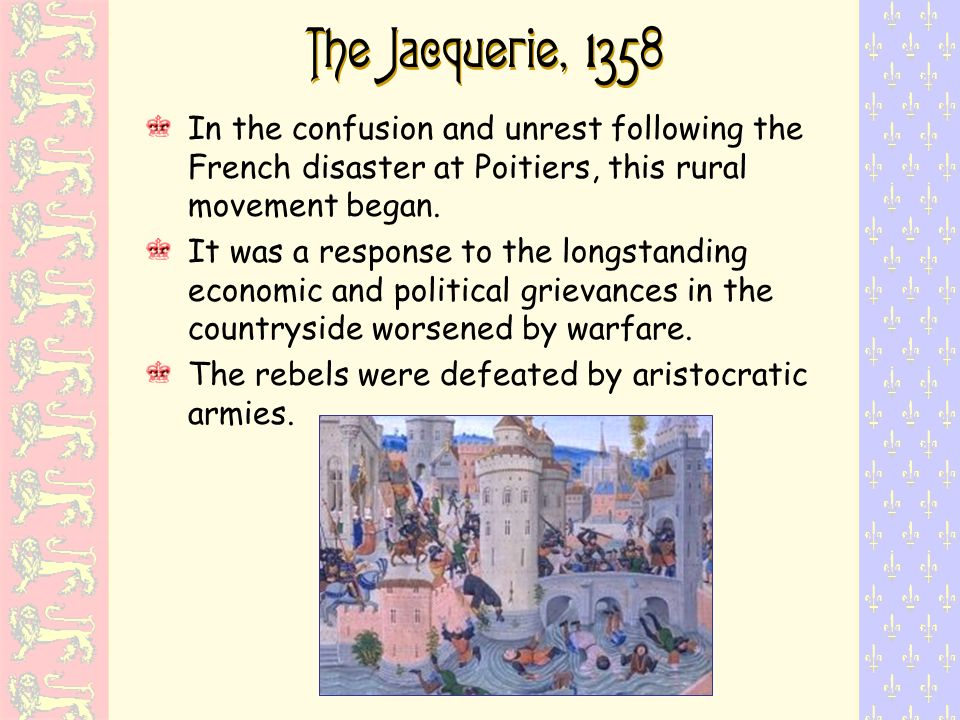 The Jacquerie, 1 358 In the confusion and unrest following the French disaster at Poitiers, this rural movement began. It was a response to the longst