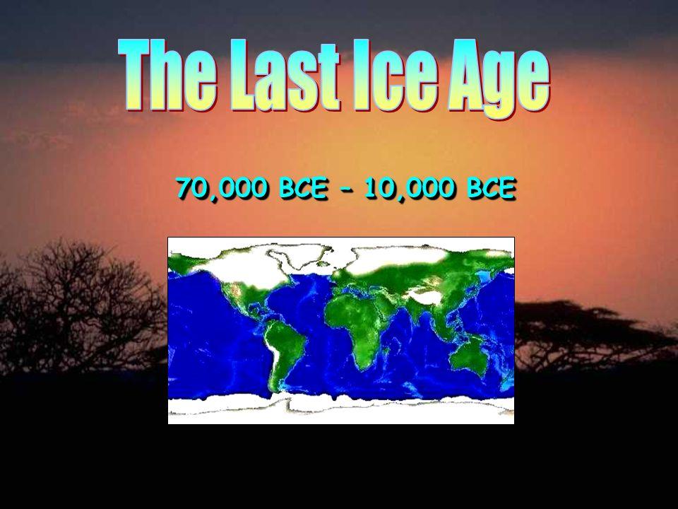 70,000 BCE – 10,000 BCE