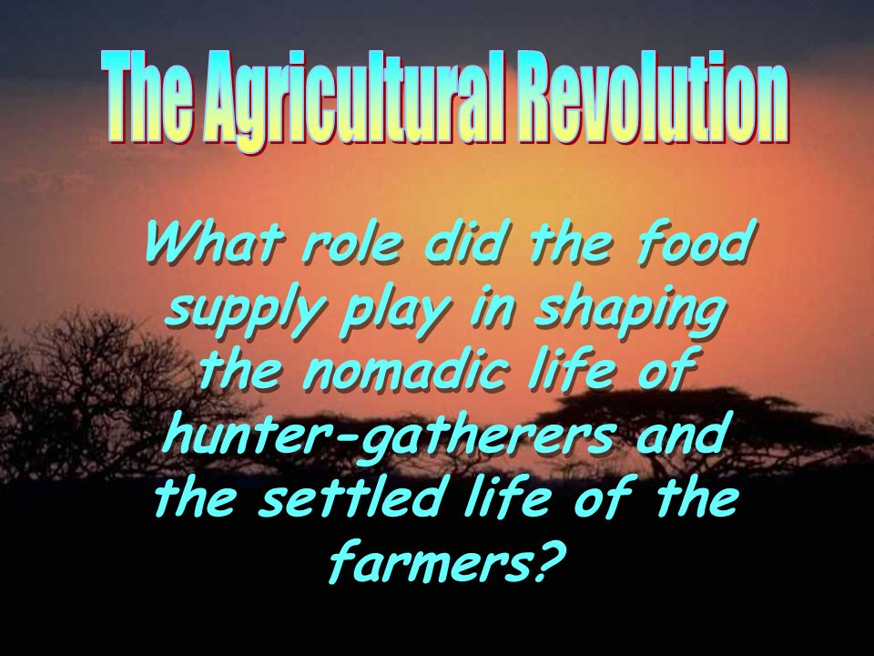 What role did the food supply play in shaping the nomadic life of hunter-gatherers and the settled life of the farmers?