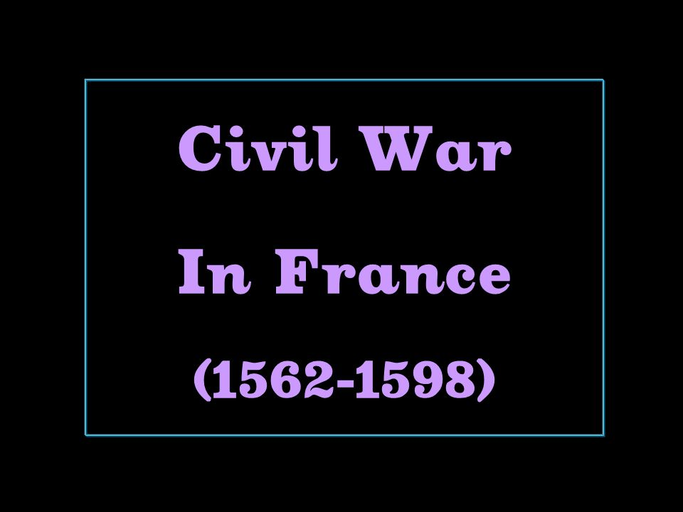 Civil War In France (1562-1598)