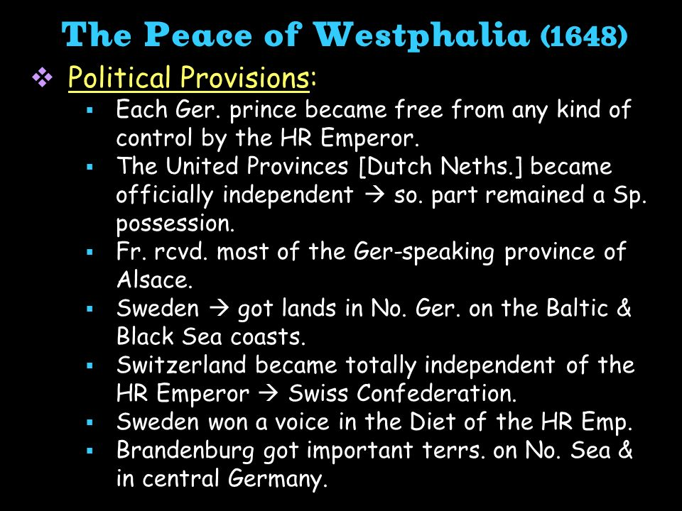 Political Provisions: Each Ger. prince became free from any kind of control by the HR Emperor. The United Provinces [Dutch Neths.] became officially i