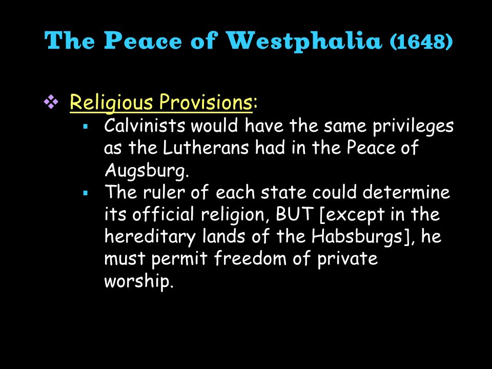 Religious Provisions: Calvinists would have the same privileges as the Lutherans had in the Peace of Augsburg. The ruler of each state could determine
