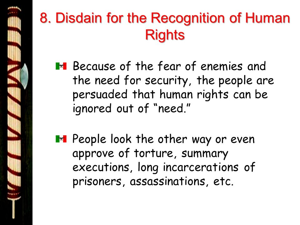 8. Disdain for the Recognition of Human Rights Because of the fear of enemies and the need for security, the people are persuaded that human rights ca