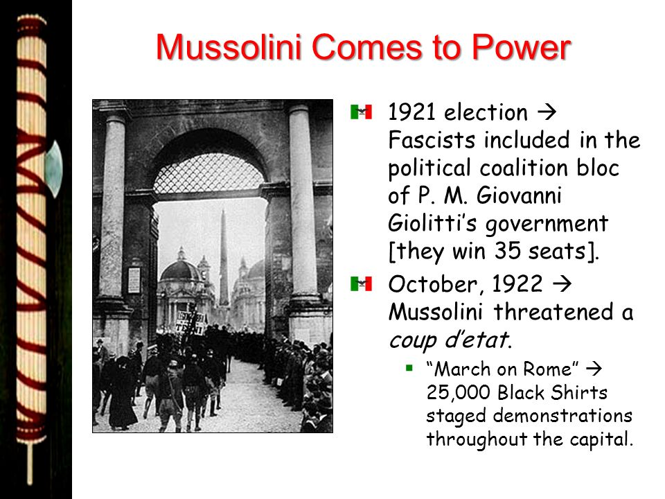 Mussolini Comes to Power 1921 election Fascists included in the political coalition bloc of P. M. Giovanni Giolittis government [they win 35 seats]. O