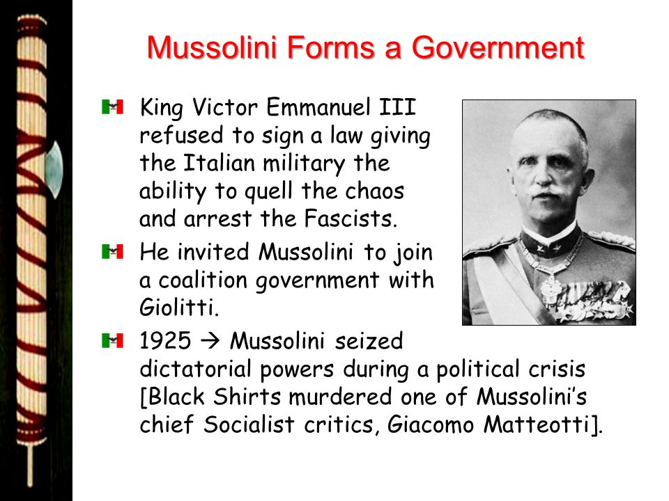 Mussolini Forms a Government King Victor Emmanuel III refused to sign a law giving the Italian military the ability to quell the chaos and arrest the