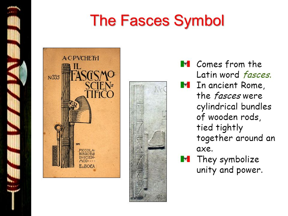 The Fasces Symbol Comes from the Latin word fasces. In ancient Rome, the fasces were cylindrical bundles of wooden rods, tied tightly together around