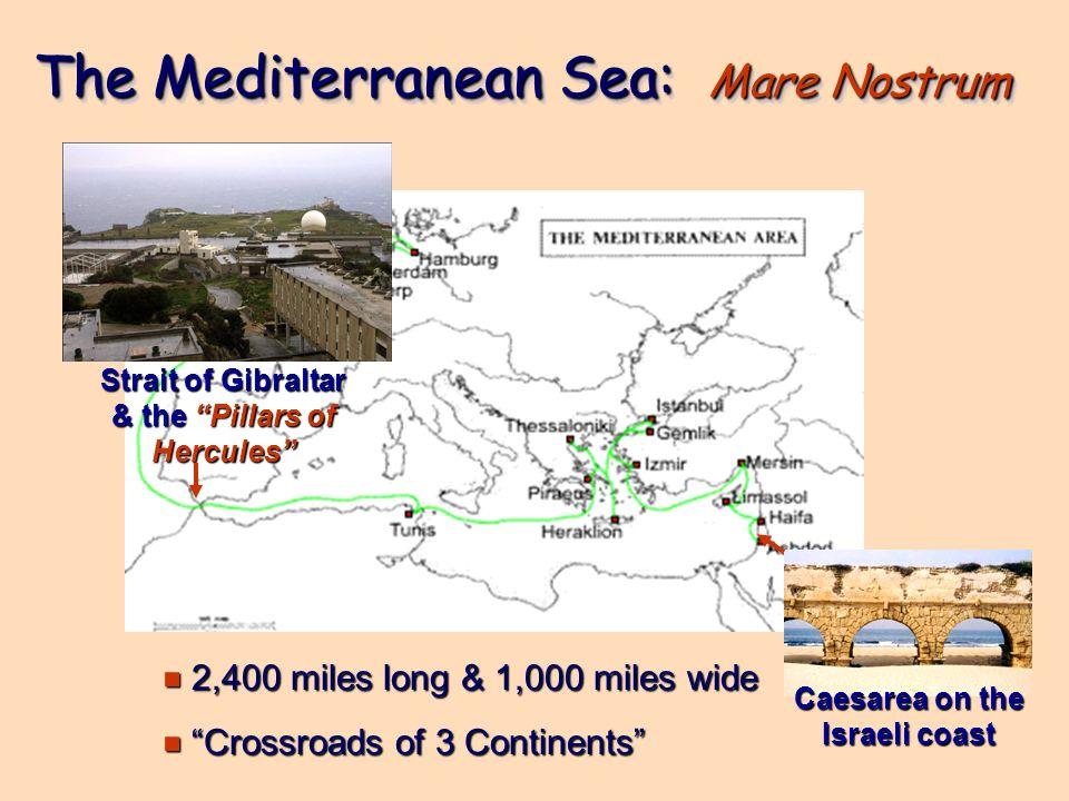 The Mediterranean Sea: Mare Nostrum e 2,400 miles long & 1,000 miles wide e Crossroads of 3 Continents Caesarea on the Israeli coast Strait of Gibralt
