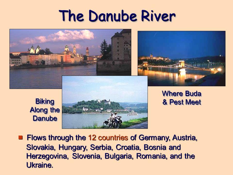 The Danube River Flows through the 12 countries of Germany, Austria, Slovakia, Hungary, Serbia, Croatia, Bosnia and Herzegovina, Slovenia, Bulgaria, R