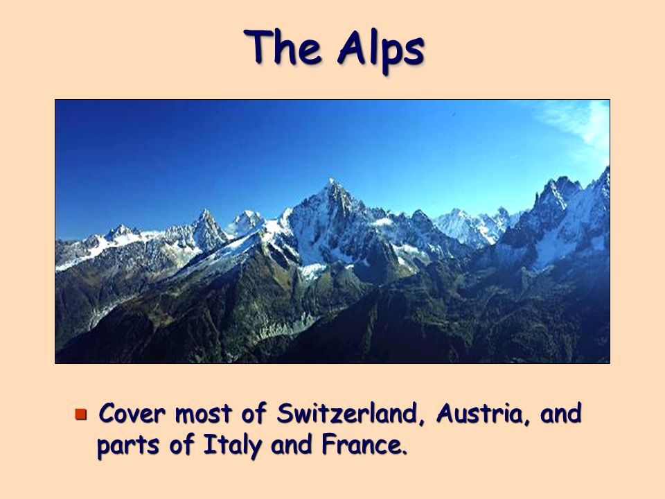 The Alps e Cover most of Switzerland, Austria, and parts of Italy and France.