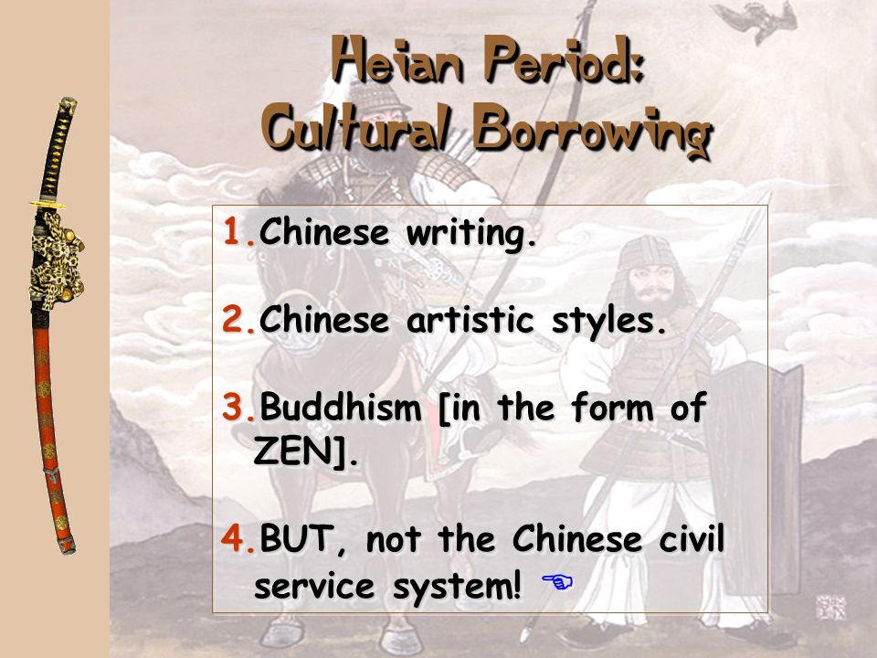 Heian Period: Cultural Borrowing 1.Chinese writing.