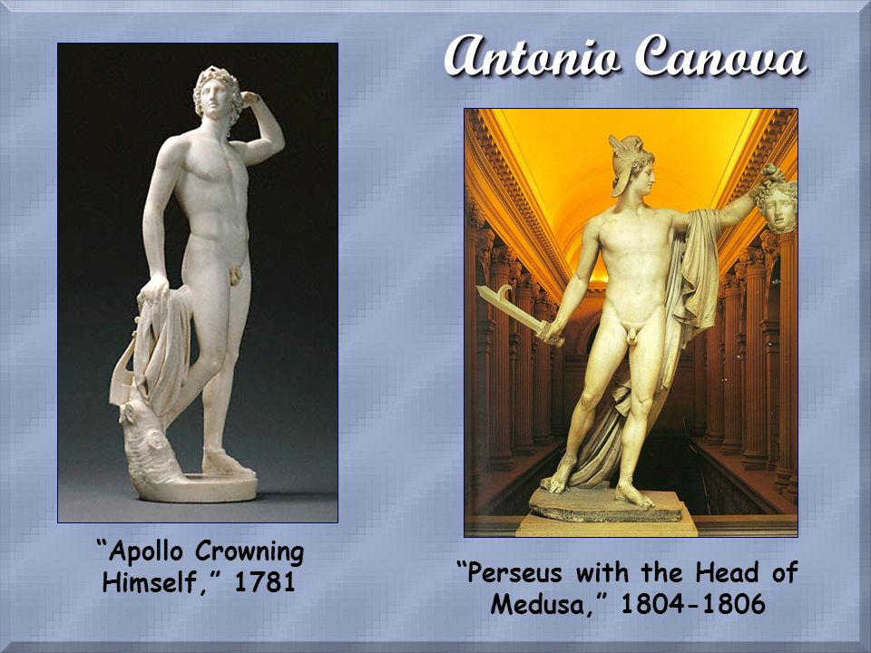 Antonio Canova Apollo Crowning Himself, 1781 Perseus with the Head of Medusa, 1804-1806