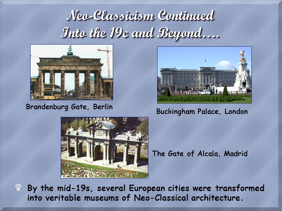 Neo-Classicism Continued Into the 19c and Beyond…. $By the mid-19s, several European cities were transformed into veritable museums of Neo-Classical a