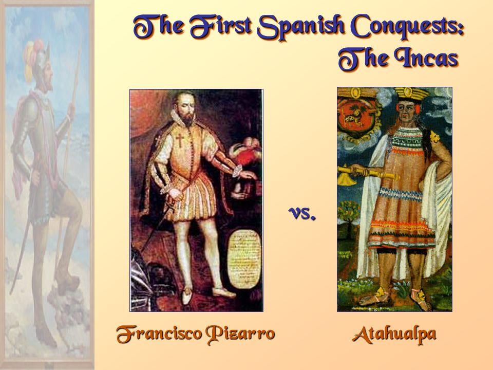 Francisco Pizarro The First Spanish Conquests: The Incas Atahualpa vs.