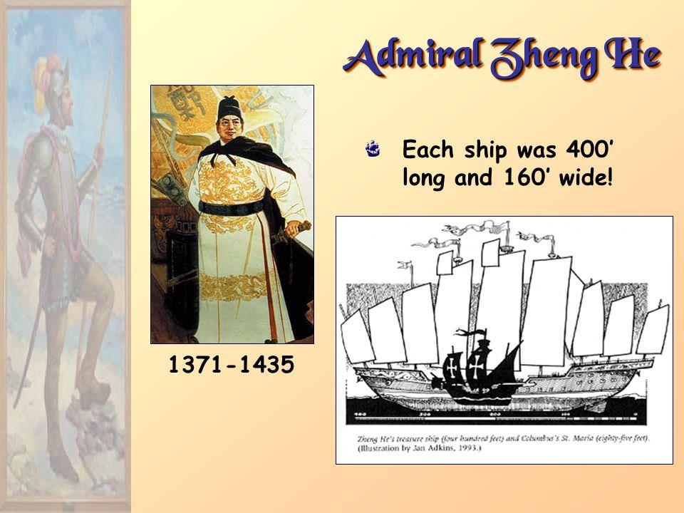 Admiral Zheng He 1371-1435 Each ship was 400 long and 160 wide!