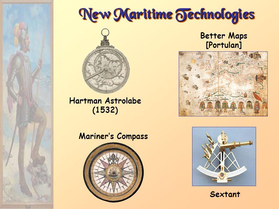 New Maritime Technologies Hartman Astrolabe (1532) Better Maps [Portulan] Sextant Mariners Compass