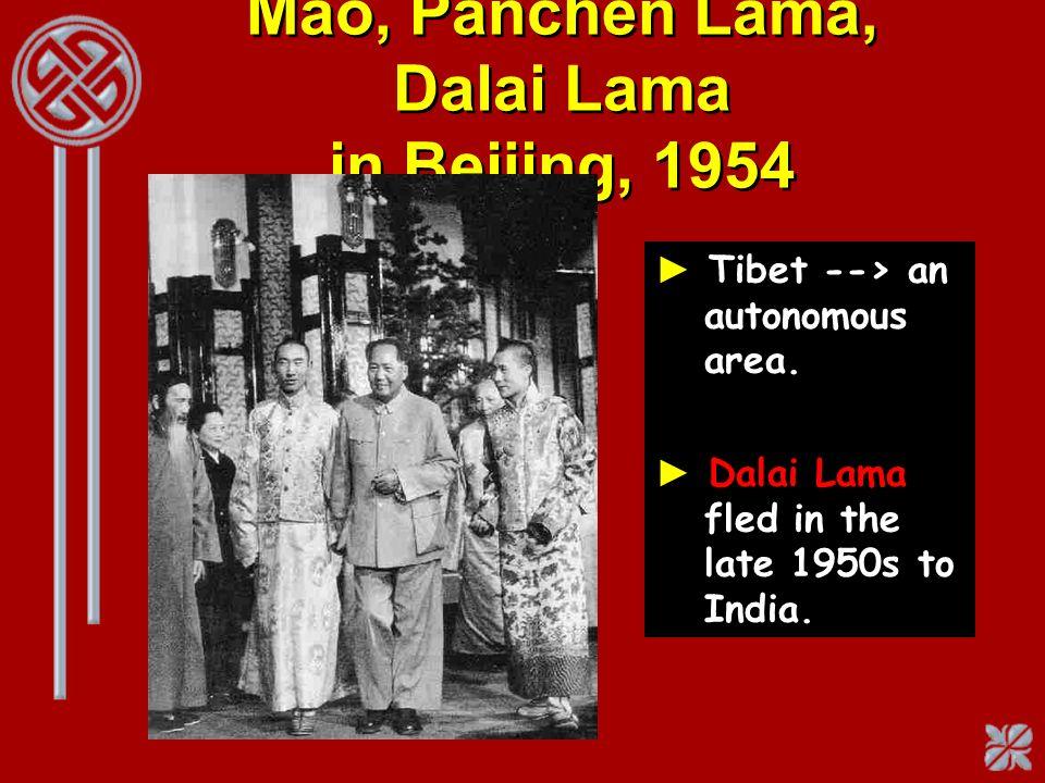 Mao, Panchen Lama, Dalai Lama in Beijing, 1954 Tibet --> an autonomous area. Dalai Lama fled in the late 1950s to India.