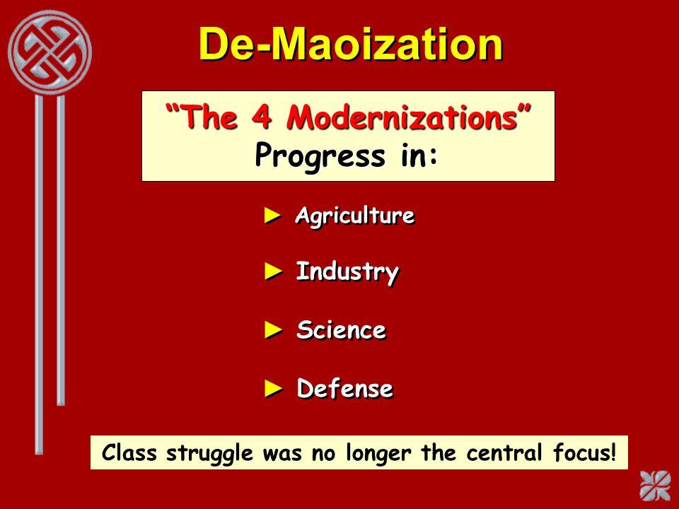 De-Maoization Agriculture Industry Science Defense Agriculture Industry Science Defense The 4 Modernizations Progress in: Class struggle was no longer