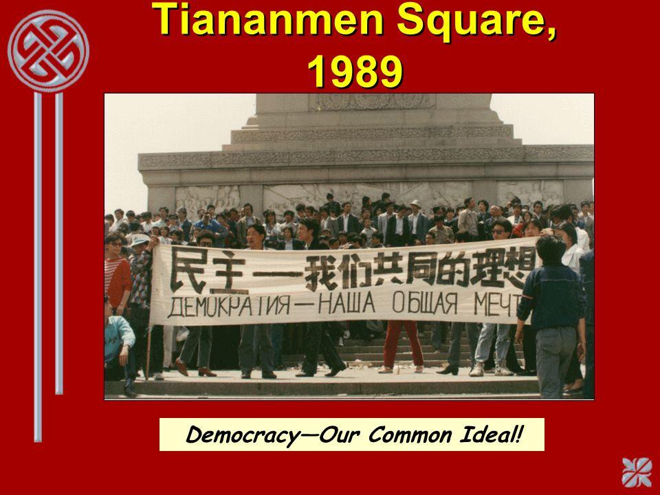 Tiananmen Square, 1989 DemocracyOur Common Ideal!