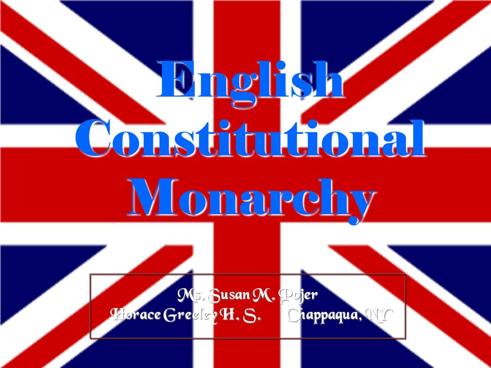 Ms. Susan M. Pojer Horace Greeley H. S. Chappaqua, NY English Constitutional Monarchy