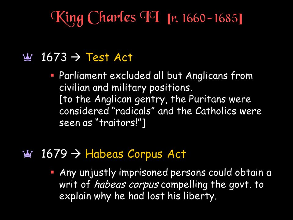King Charles II [ r. 1660-1685 ] a 1673 Test Act Parliament excluded all but Anglicans from civilian and military positions. [to the Anglican gentry,