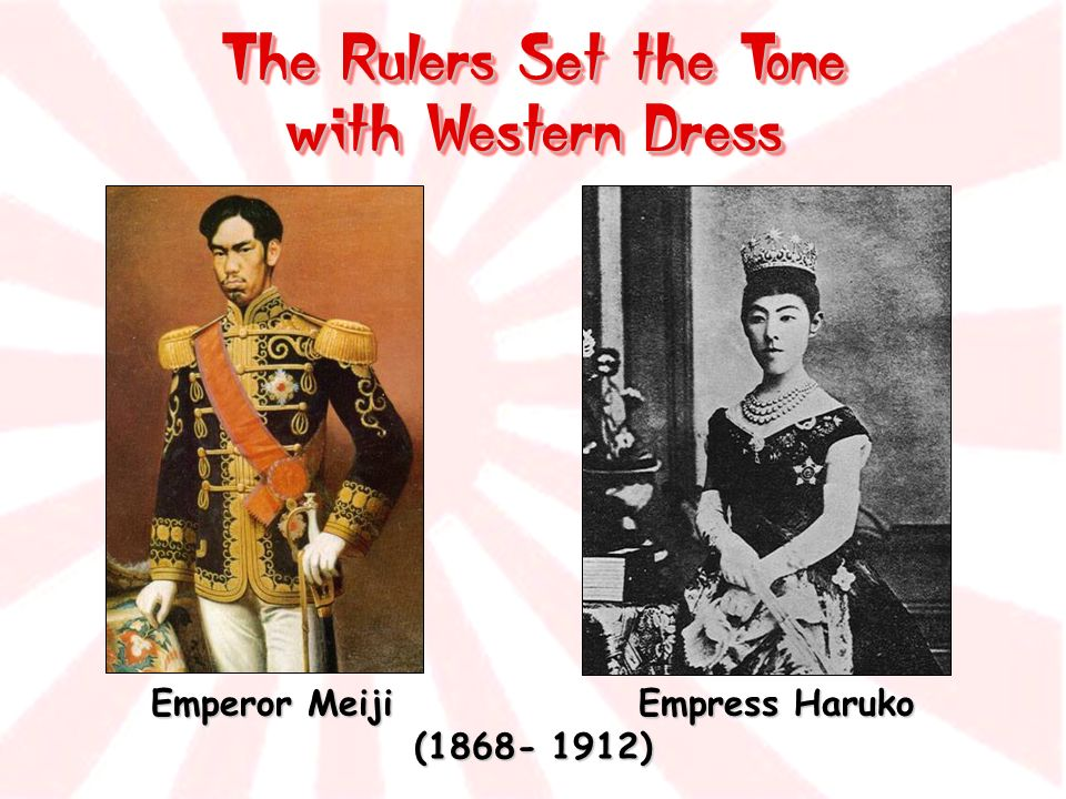 The Rulers Set the Tone with Western Dress Emperor Meiji Empress Haruko ( )
