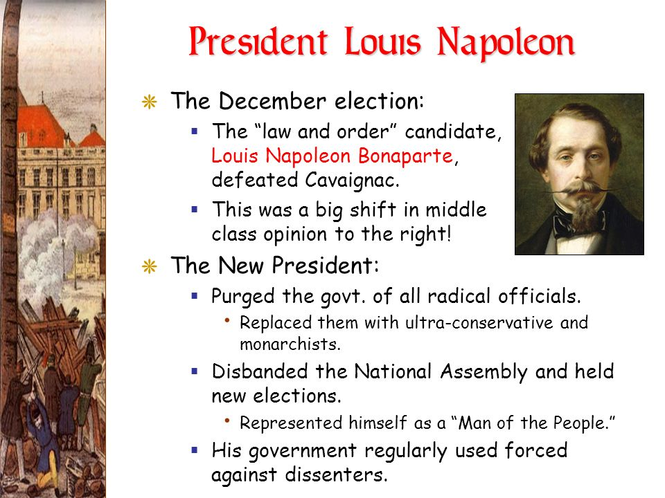 President Louis Napoleon GThe December election: The law and order candidate, Louis Napoleon Bonaparte, defeated Cavaignac. This was a big shift in mi