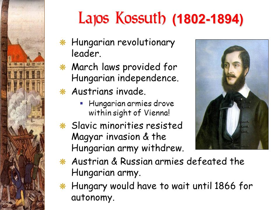 Lajos Kossuth (1802-1894) GHungarian revolutionary leader. GMarch laws provided for Hungarian independence. GAustrians invade. Hungarian armies drove