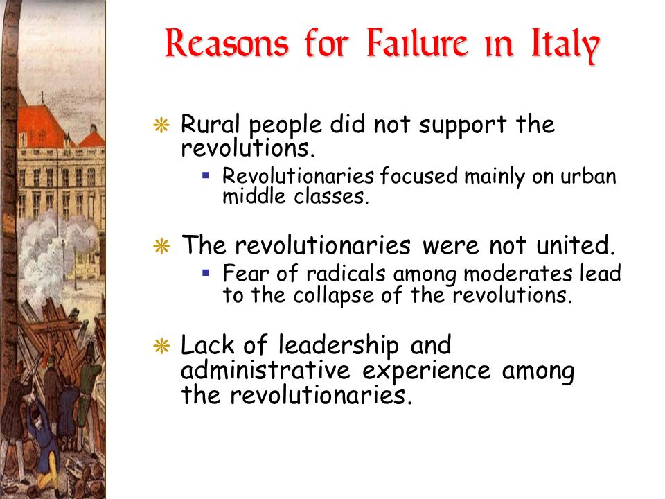 Reasons for Failure in Italy GRural people did not support the revolutions. Revolutionaries focused mainly on urban middle classes. GThe revolutionari