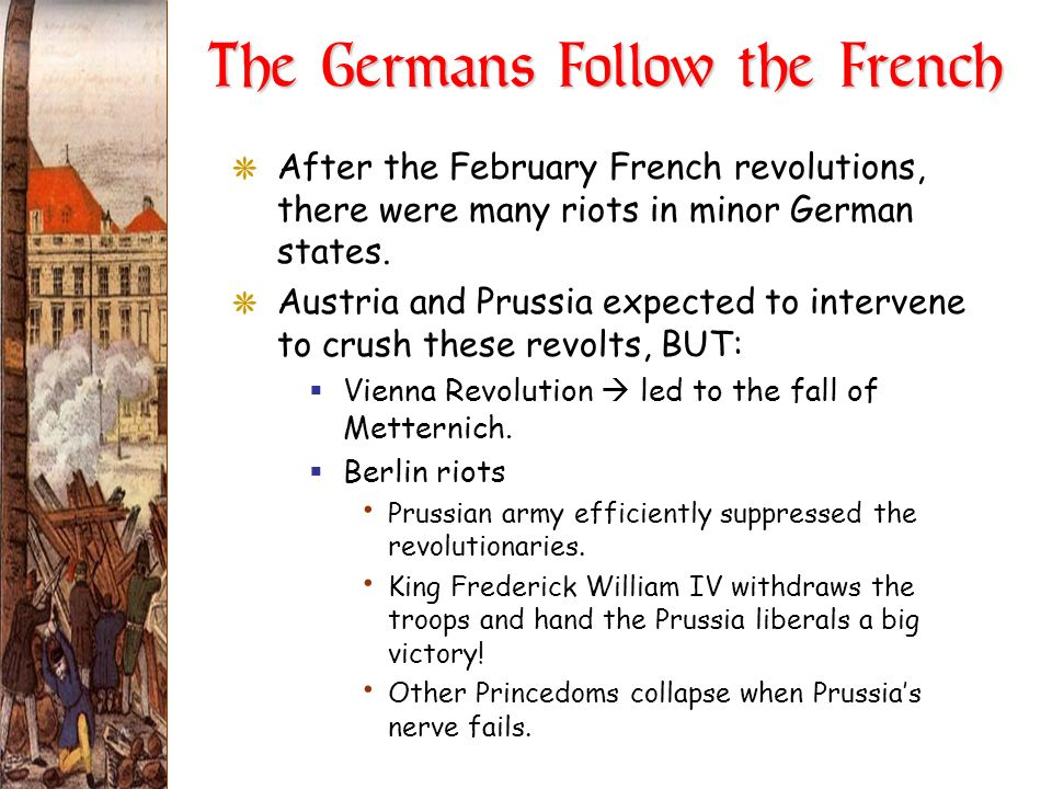 The Germans Follow the French GAfter the February French revolutions, there were many riots in minor German states. GAustria and Prussia expected to i