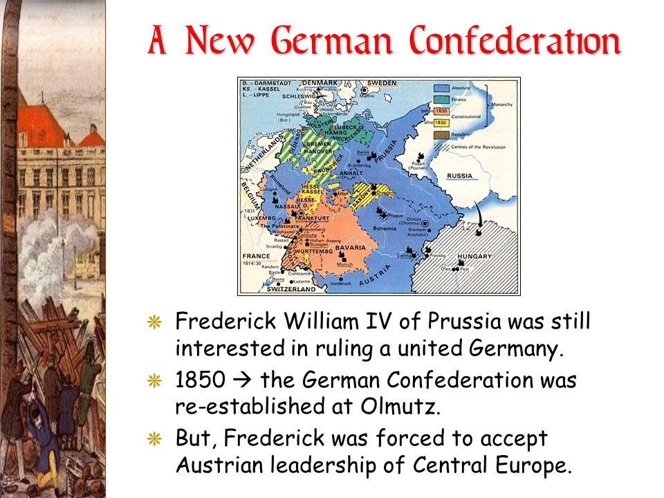 A New German Confederation GFrederick William IV of Prussia was still interested in ruling a united Germany. G1850 the German Confederation was re-est