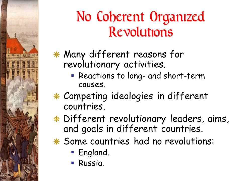No Coherent Organized Revolutions GMany different reasons for revolutionary activities. Reactions to long- and short-term causes. GCompeting ideologie