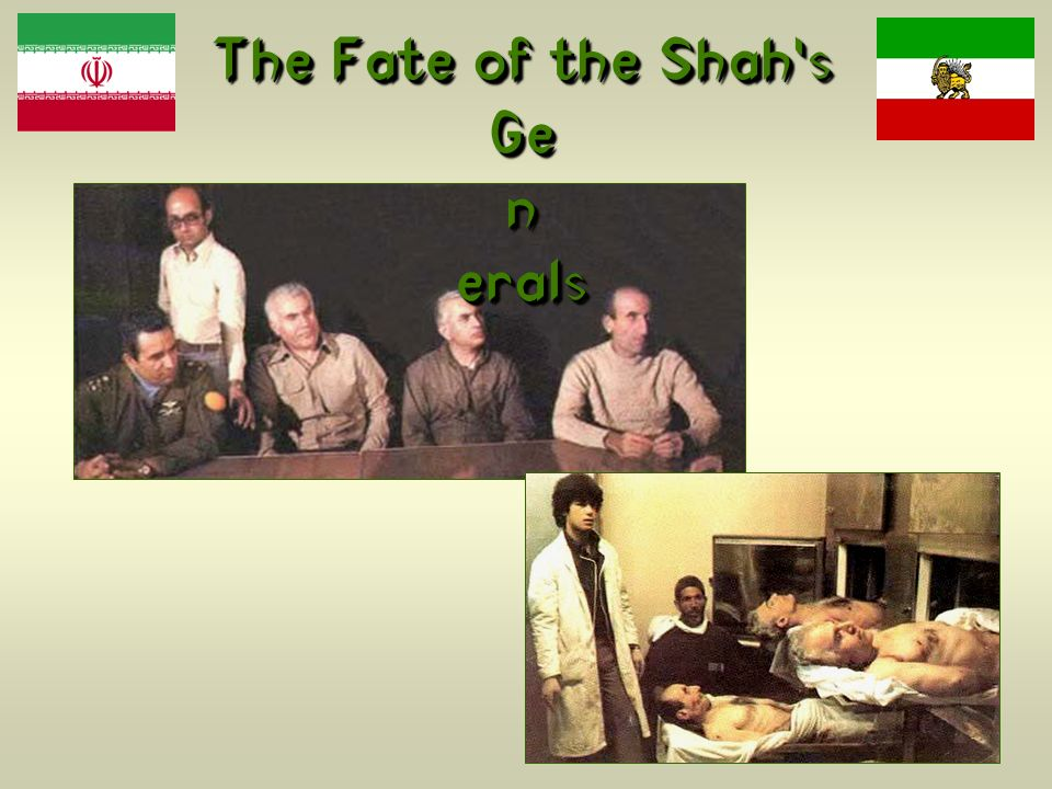 The Fate of the Shahs Ge n erals